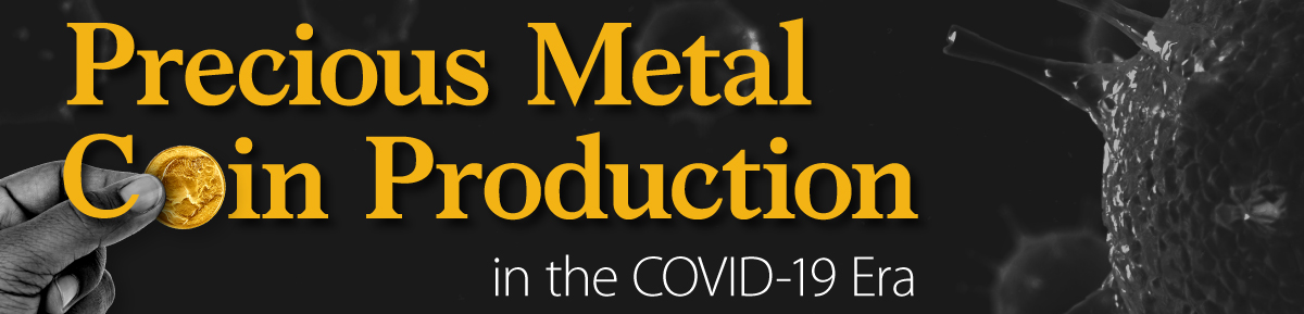 Precious Metal Coin Production in the COVID-19 Era